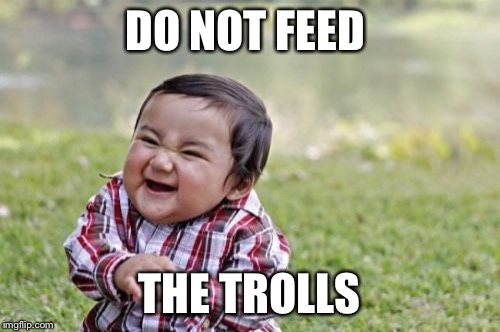 Evil Toddler Meme | DO NOT FEED THE TROLLS | image tagged in memes,evil toddler | made w/ Imgflip meme maker