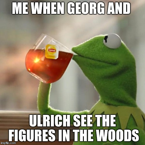 But Thats None Of My Business Meme | ME WHEN GEORG AND ULRICH SEE THE FIGURES IN THE WOODS | image tagged in memes,but thats none of my business,kermit the frog | made w/ Imgflip meme maker