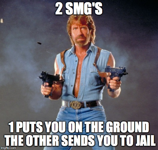 Chuck Norris Guns Meme | 2 SMG'S 1 PUTS YOU ON THE GROUND THE OTHER SENDS YOU TO JAIL | image tagged in memes,chuck norris guns,chuck norris | made w/ Imgflip meme maker