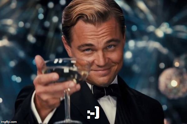 Leonardo Dicaprio Cheers Meme | :-) | image tagged in memes,leonardo dicaprio cheers | made w/ Imgflip meme maker