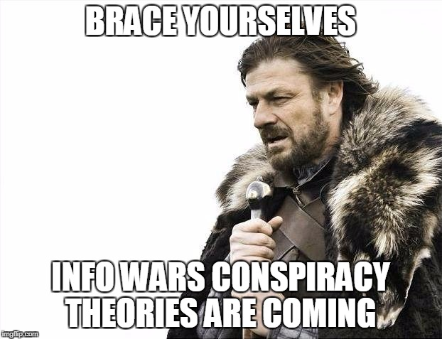 ALEX JONES WHERE BEITH | BRACE YOURSELVES INFO WARS CONSPIRACY THEORIES ARE COMING | image tagged in memes,brace yourselves x is coming | made w/ Imgflip meme maker