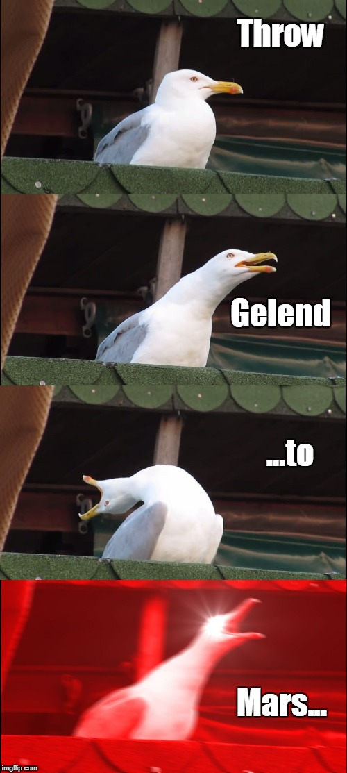 Inhaling Seagull Meme | Throw Mars... Gelend ...to | image tagged in inhaling seagull | made w/ Imgflip meme maker