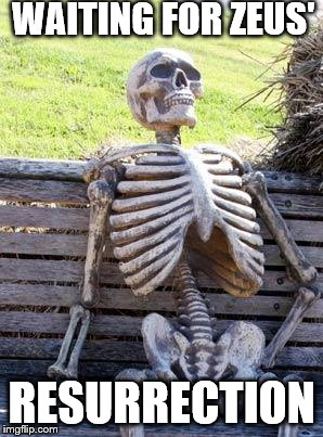 Waiting Skeleton Meme | WAITING FOR ZEUS' RESURRECTION | image tagged in memes,waiting skeleton | made w/ Imgflip meme maker