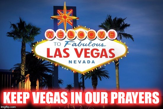 KEEP VEGAS IN OUR PRAYERS | made w/ Imgflip meme maker