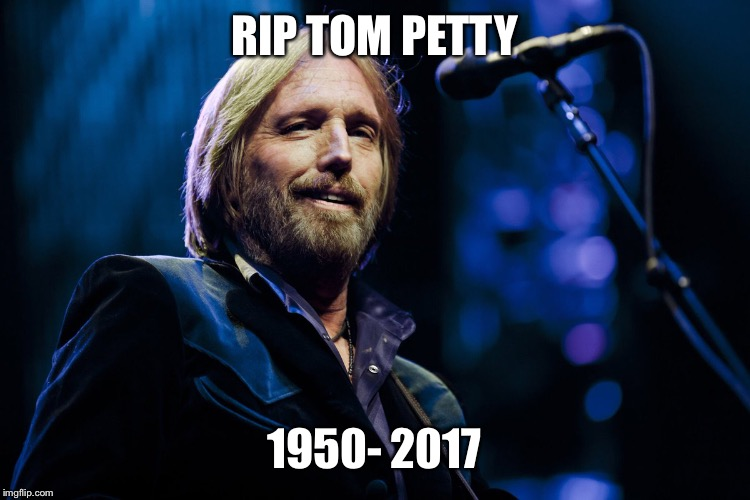 Rip tom petty | RIP TOM PETTY 1950- 2017 | image tagged in rip tom petty,tom petty dead,tom,petty died,tom petty died,tom petty | made w/ Imgflip meme maker