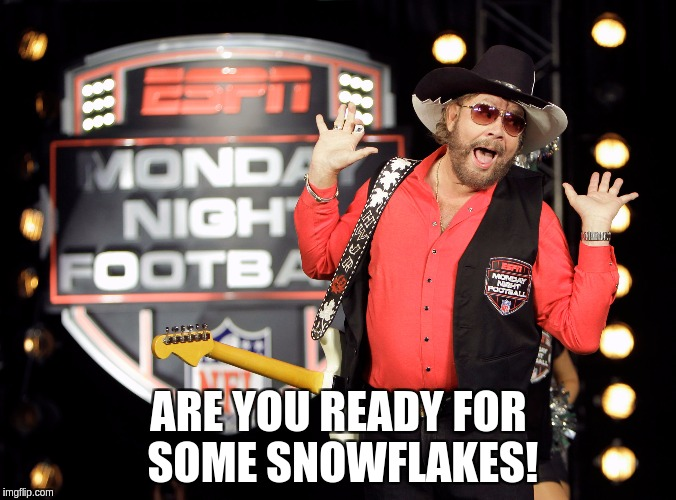 ARE YOU READY FOR SOME SNOWFLAKES! | image tagged in hank williams football | made w/ Imgflip meme maker