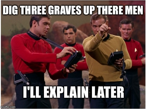 DIG THREE GRAVES UP THERE MEN I'LL EXPLAIN LATER | image tagged in captain kirk,star trek red shirts | made w/ Imgflip meme maker