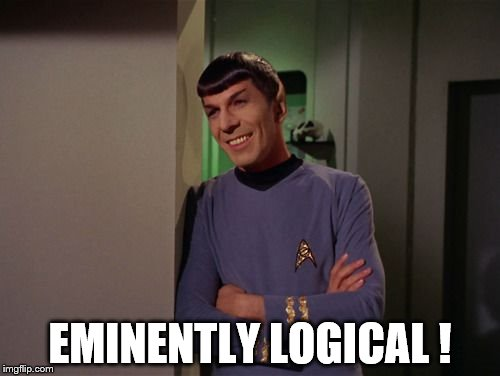 Eminently Logical | EMINENTLY LOGICAL ! | image tagged in star trek | made w/ Imgflip meme maker