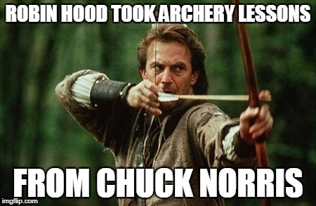 Chuck Norris Robin Hood | ROBIN HOOD TOOK ARCHERY LESSONS FROM CHUCK NORRIS | image tagged in robin hood,chuck norris,memes,archery | made w/ Imgflip meme maker