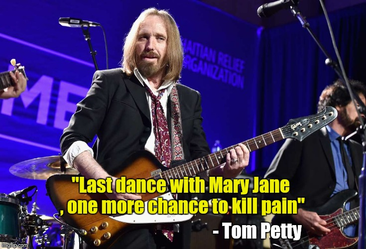 "More of my youth has faded away | ""Last dance with Mary Jane , one more chance to kill pain"" - Tom Petty 
