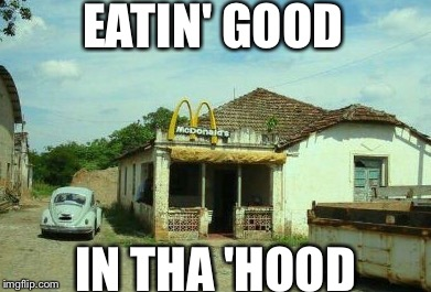 Number 1 McDonald's | EATIN' GOOD IN THA 'HOOD | image tagged in number 1 mcdonald's | made w/ Imgflip meme maker