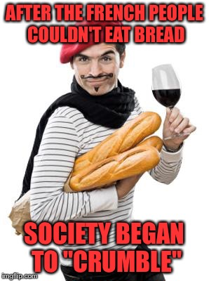 "Bad French Revolution Pun | AFTER THE FRENCH PEOPLE COULDN'T EAT BREAD SOCIETY BEGAN TO ""CRUMBLE"" 