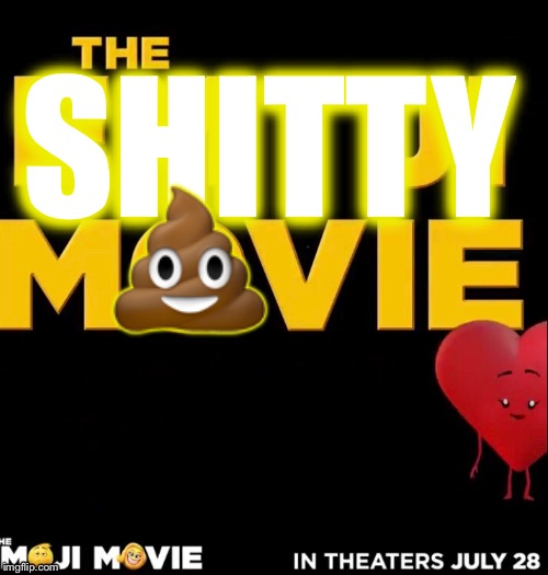 When the Emoji Movie has a sequel | SHITTY  | image tagged in emoji movie,cringe,memes,lol so funny | made w/ Imgflip meme maker