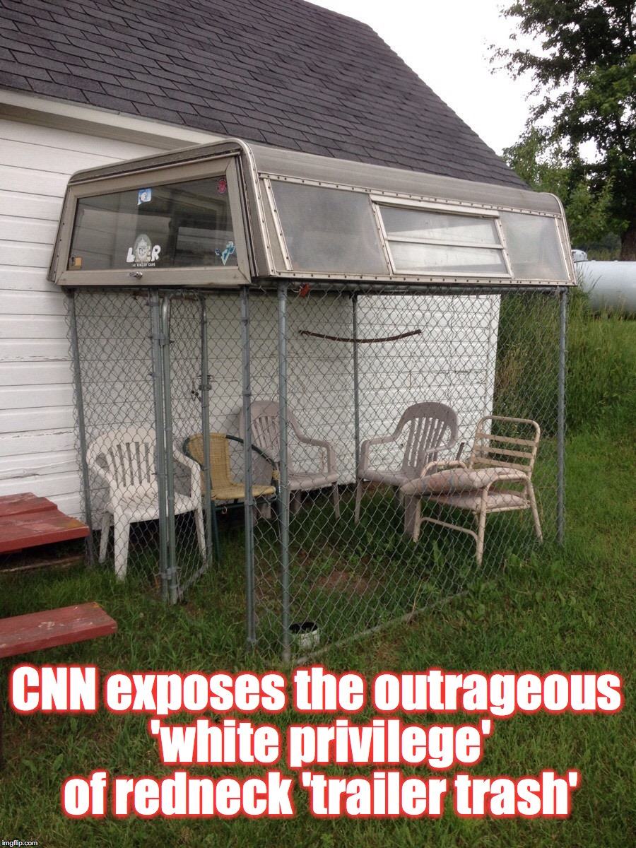CNN exposes the outrageous 'white privilege' of redneck 'trailer trash' | image tagged in screen in patio | made w/ Imgflip meme maker