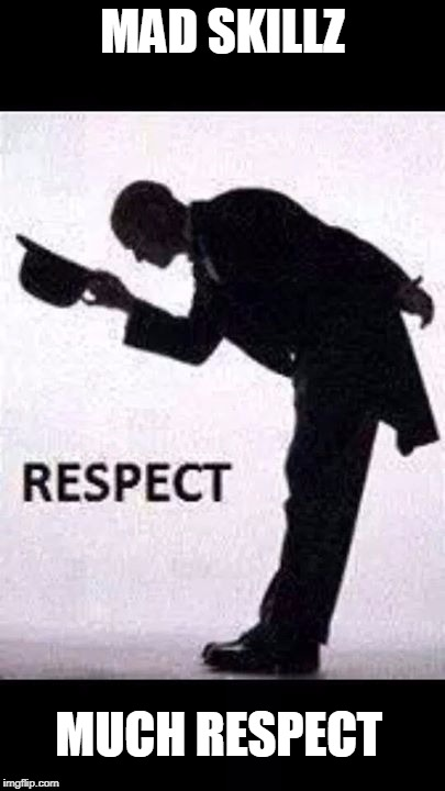 tip hat respect | MAD SKILLZ MUCH RESPECT | image tagged in tip hat respect | made w/ Imgflip meme maker