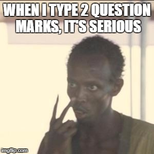 Look At Me Meme | WHEN I TYPE 2 QUESTION MARKS, IT'S SERIOUS | image tagged in memes,look at me | made w/ Imgflip meme maker