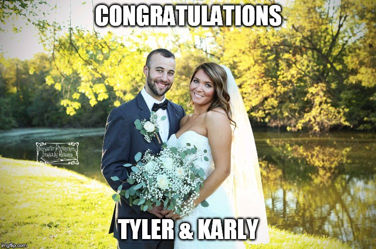 CONGRATULATIONS TYLER & KARLY | image tagged in memes | made w/ Imgflip meme maker