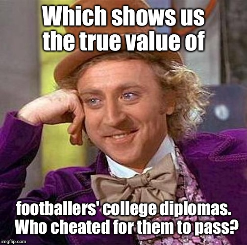 Creepy Condescending Wonka Meme | Which shows us the true value of footballers' college diplomas.  Who cheated for them to pass? | image tagged in memes,creepy condescending wonka | made w/ Imgflip meme maker