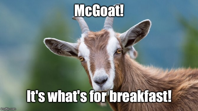 McGoat! It's what's for breakfast! | made w/ Imgflip meme maker