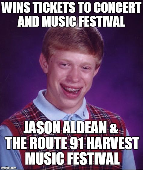 Bad Luck Brian's Las Vegas Vacation  | WINS TICKETS TO CONCERT AND MUSIC FESTIVAL JASON ALDEAN & THE ROUTE 91 HARVEST MUSIC FESTIVAL | image tagged in memes,bad luck brian,las vegas,music festival,jason aldean,mass shooting | made w/ Imgflip meme maker