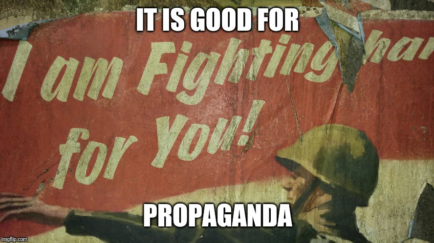 IT IS GOOD FOR PROPAGANDA | made w/ Imgflip meme maker
