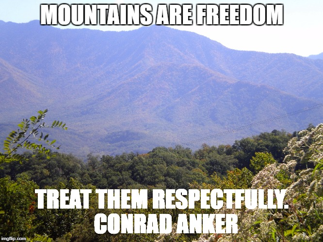 MOUNTAINS ARE FREEDOM TREAT THEM RESPECTFULLY.  CONRAD ANKER | image tagged in mountains,freedom,getting respect giving respect | made w/ Imgflip meme maker