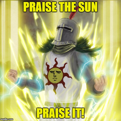 PRAISE THE SUN PRAISE IT! | made w/ Imgflip meme maker