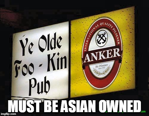 pub | MUST BE ASIAN OWNED | image tagged in bar jokes | made w/ Imgflip meme maker