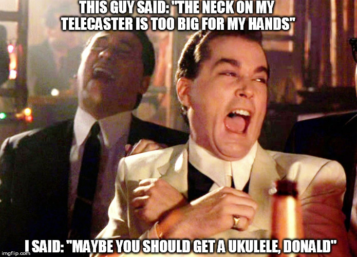 "Good Fellas Hilarious | THIS GUY SAID: ""THE NECK ON MY TELECASTER IS TOO BIG FOR MY HANDS"" I SAID: ""MAYBE YOU SHOULD GET A UKULELE, DONALD"" 