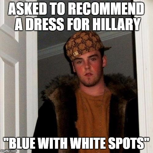 "ASKED TO RECOMMEND A DRESS FOR HILLARY ""BLUE WITH WHITE SPOTS"" 