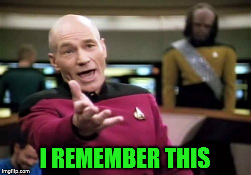 Picard Wtf Meme | I REMEMBER THIS | image tagged in memes,picard wtf | made w/ Imgflip meme maker