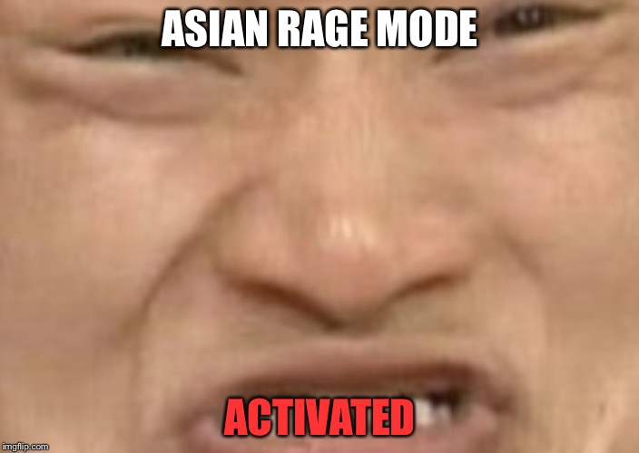 When some says that dislike anime | ASIAN RAGE MODE ACTIVATED | image tagged in asian,rage | made w/ Imgflip meme maker