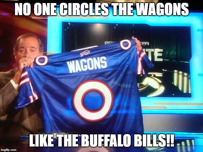 Chris Berman - No one  circles the wagons like the Buffalo Bills! |  NO ONE CIRCLES THE WAGONS; LIKE THE BUFFALO BILLS!! | image tagged in chris berman,circle the wagons,buffalo bills | made w/ Imgflip meme maker