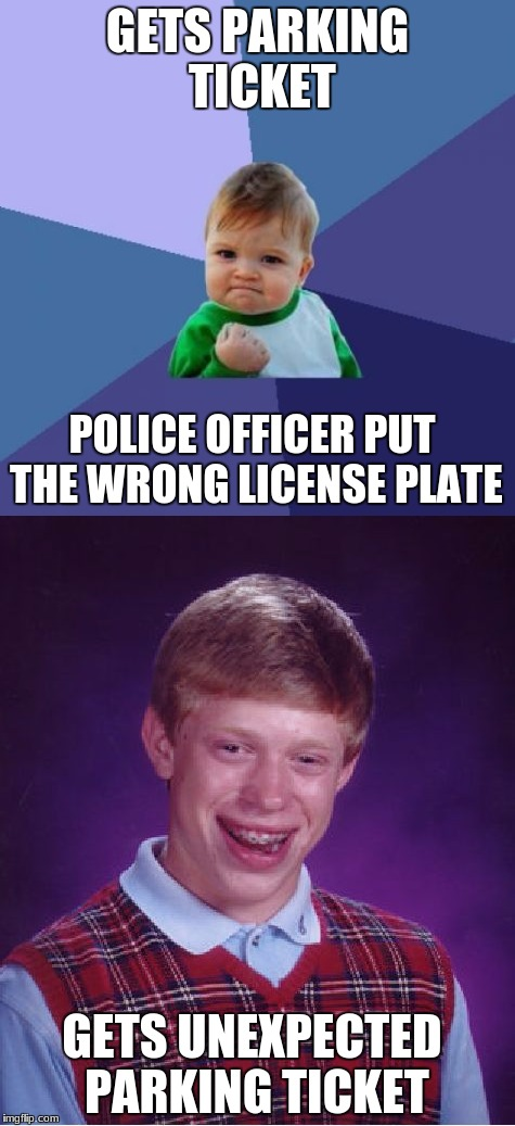 GETS PARKING TICKET POLICE OFFICER PUT THE WRONG LICENSE PLATE GETS UNEXPECTED PARKING TICKET | image tagged in first world problems | made w/ Imgflip meme maker