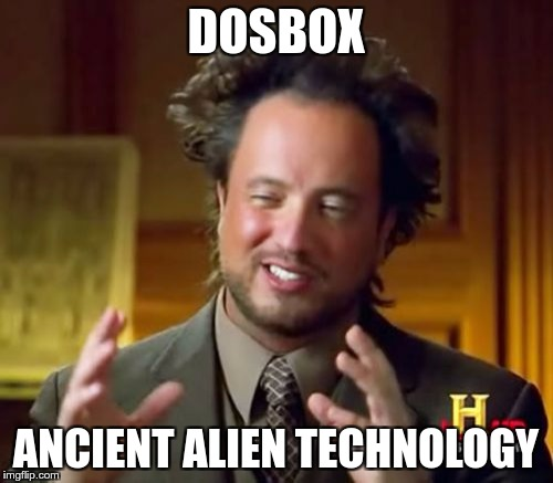 Ancient Aliens Meme | DOSBOX ANCIENT ALIEN TECHNOLOGY | image tagged in memes,ancient aliens | made w/ Imgflip meme maker