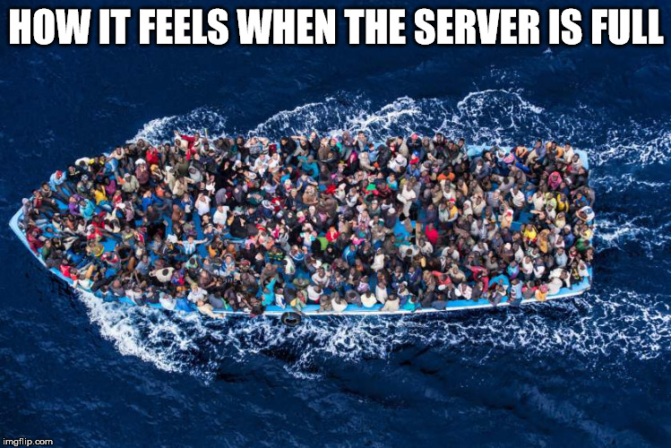 HOW IT FEELS WHEN THE SERVER IS FULL | image tagged in refugees boat stop bombs meme | made w/ Imgflip meme maker
