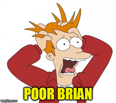 POOR BRIAN | made w/ Imgflip meme maker