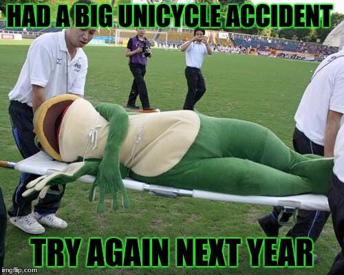 Dat Boi | HAD A BIG UNICYCLE ACCIDENT TRY AGAIN NEXT YEAR | image tagged in dat boi | made w/ Imgflip meme maker