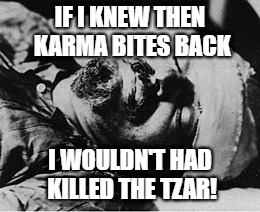 IF I KNEW THEN KARMA BITES BACK; I WOULDN'T HAD KILLED THE TZAR! | image tagged in trotsky on his death bed | made w/ Imgflip meme maker