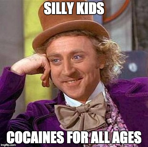 FUNNIEST NEW MEME | SILLY KIDS COCAINES FOR ALL AGES | image tagged in memes,creepy condescending wonka | made w/ Imgflip meme maker
