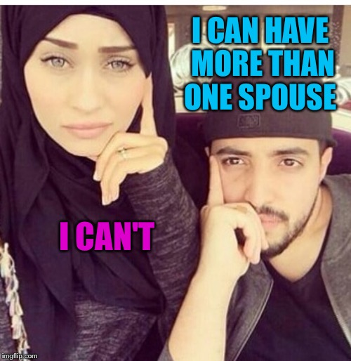 I CAN HAVE MORE THAN ONE SPOUSE I CAN'T | made w/ Imgflip meme maker