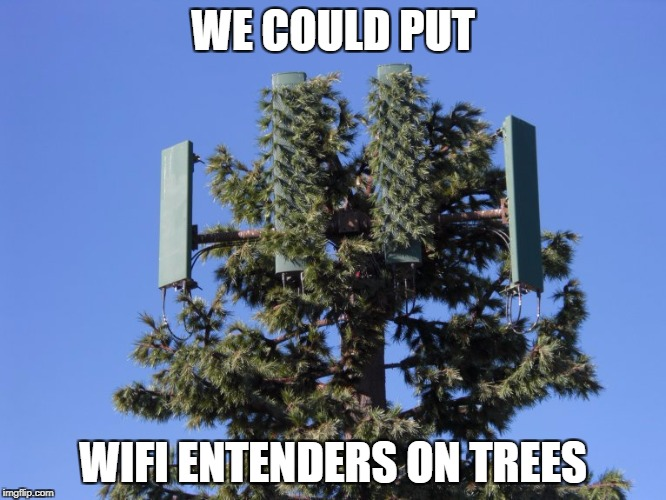 WE COULD PUT WIFI ENTENDERS ON TREES | made w/ Imgflip meme maker