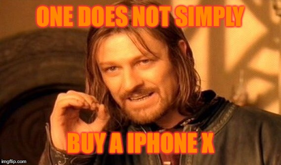One Does Not Simply Meme | ONE DOES NOT SIMPLY BUY A IPHONE X | image tagged in memes,one does not simply | made w/ Imgflip meme maker