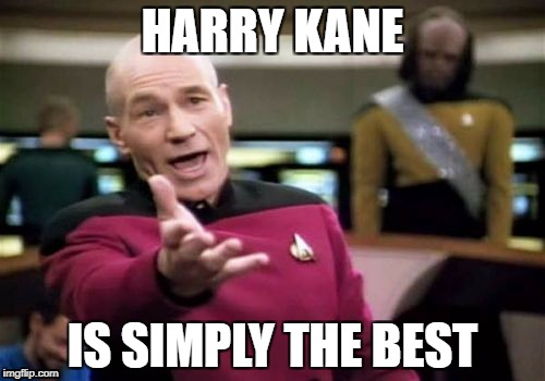 Picard Wtf Meme | HARRY KANE IS SIMPLY THE BEST | image tagged in memes,picard wtf | made w/ Imgflip meme maker