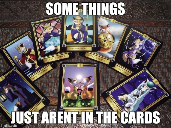 SOME THINGS JUST ARENT IN THE CARDS | made w/ Imgflip meme maker