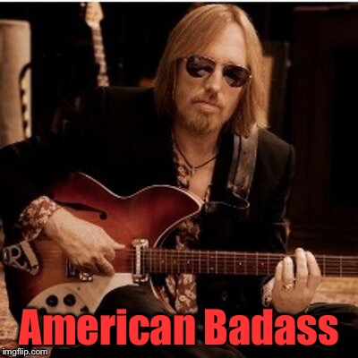 tom petty | American Badass | image tagged in tom petty | made w/ Imgflip meme maker