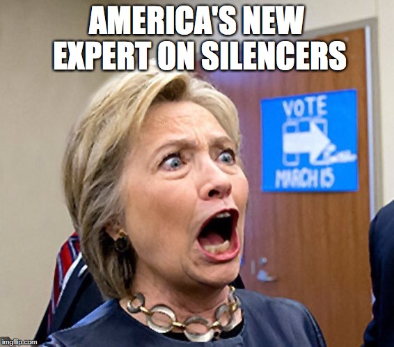 AMERICA'S NEW EXPERT ON SILENCERS | image tagged in hillary,guns | made w/ Imgflip meme maker