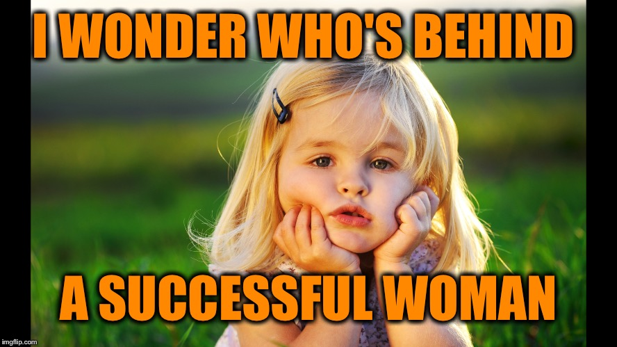 I WONDER WHO'S BEHIND A SUCCESSFUL WOMAN | made w/ Imgflip meme maker