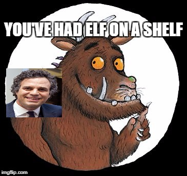 Gruffalo | YOU'VE HAD ELF ON A SHELF | image tagged in gruffalo | made w/ Imgflip meme maker
