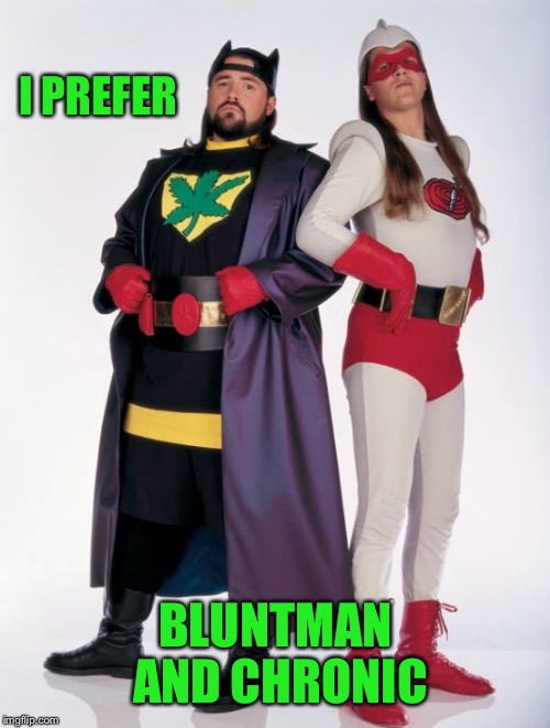 I PREFER BLUNTMAN AND CHRONIC | made w/ Imgflip meme maker